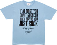 If At First You Don't Succeed, Then Maybe You Just Suck Shirt
